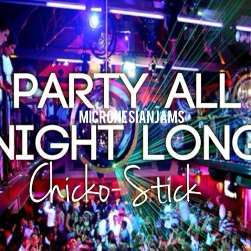 Party All Night Long (Chicko-Stick)