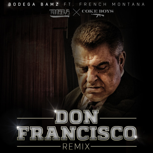 Bodega Bamz - Don Francisco Remix (Feat. French Montana)