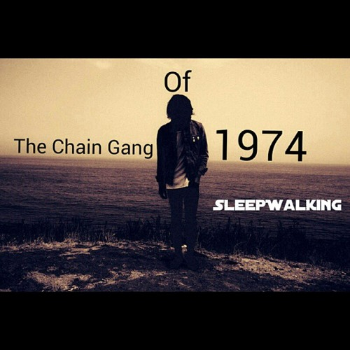 The Chain Gang Of 1974 - Sleepwalking (Christopher Dalton Remix)
