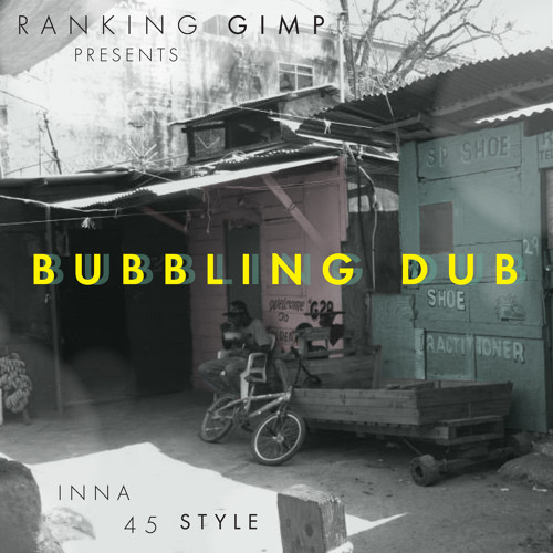 Ranking Gimp presents: Bubbling Dub (Foundation Channel Guest Mix 003)