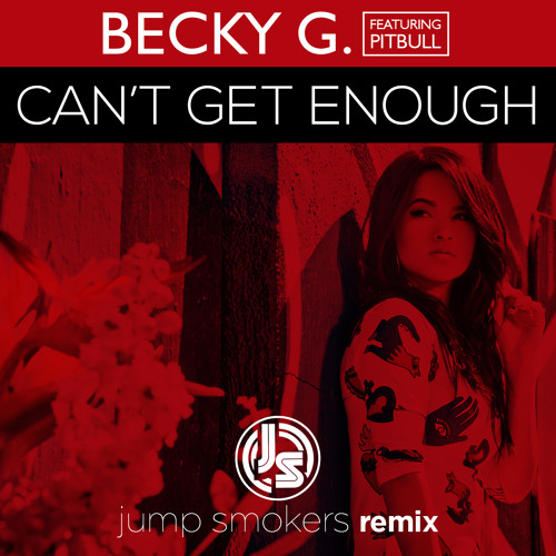 Becky G feat. Pitbull - Can't Get Enough - Jump Smokers Remix