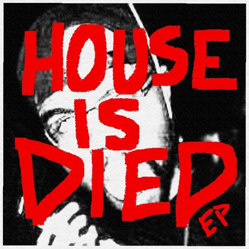 HOUSE IS DIED EP