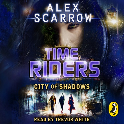 Alex Scarrow: Time Riders - City of Shadows (Audiobook extract) read by Trevor White