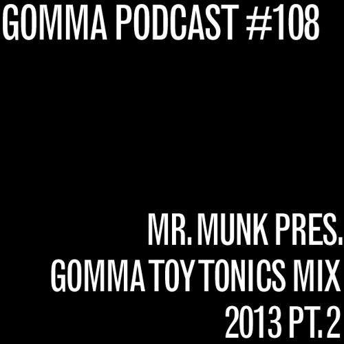 MUNK pres. GOMMA TOY TONICS 2013 Megamix Pt. 2