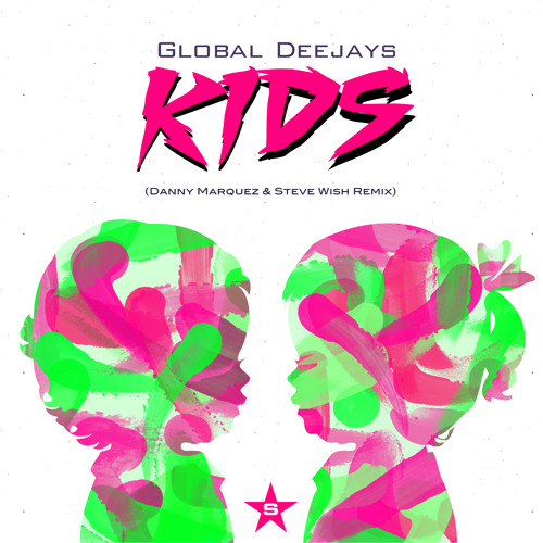 GLOBAL DEEJAYS - KIDS (DANNY MARQUEZ & STEVE WISH REMIX)