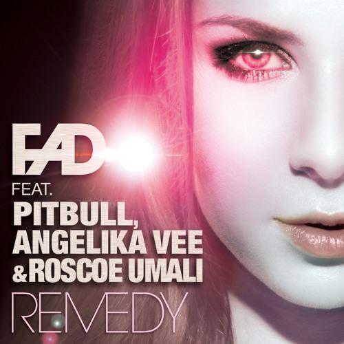 F.A.D. feat. Pitbull, Angelika Vee & Roscoe Umali - Remedy (David May Radio Version)