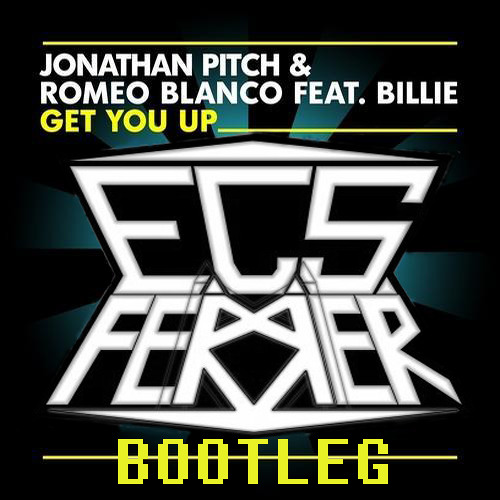 "Jonathan Pitch, Romeo Blanco feat. Billie - Get You Up (E.C.S. Ferrer Bootleg) 90K ""FREE DOWNLOAD"""