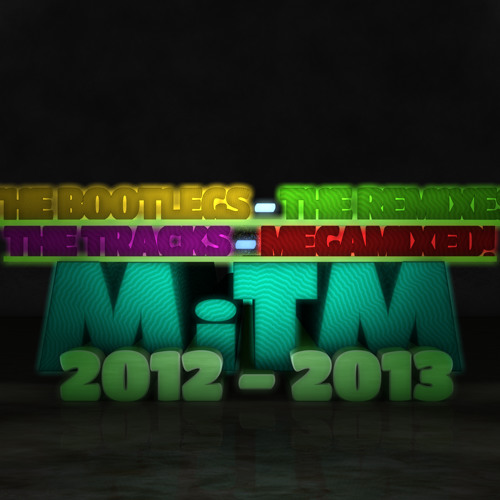 MiTM - The Bootlegs - The Remixes - The Tracks - Megamixed (2013) [Free Download]
