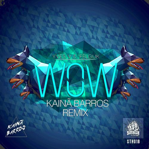 YvesV & Felguk - WOW (Kainã Barros Remix)