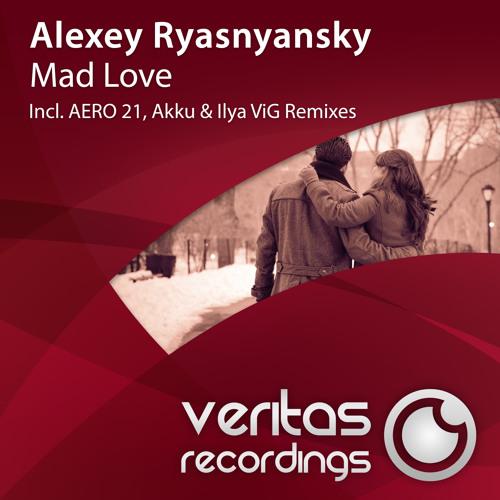 Alexey Ryasnyansky - Mad Love (Ilya ViG Remix)