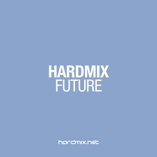 Hardmix - Future - Supported by Nick Alvarado, Mike Fossati & Christos Kedras.