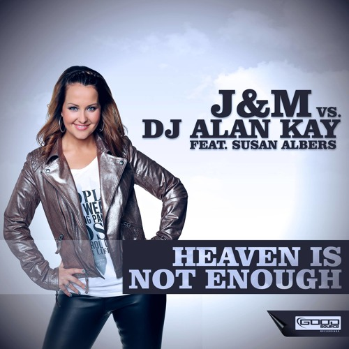 J&M Vs. DJ Alan Kay feat. Susan Albers - Heaven Is Not Enough (Alva Edison Remix)