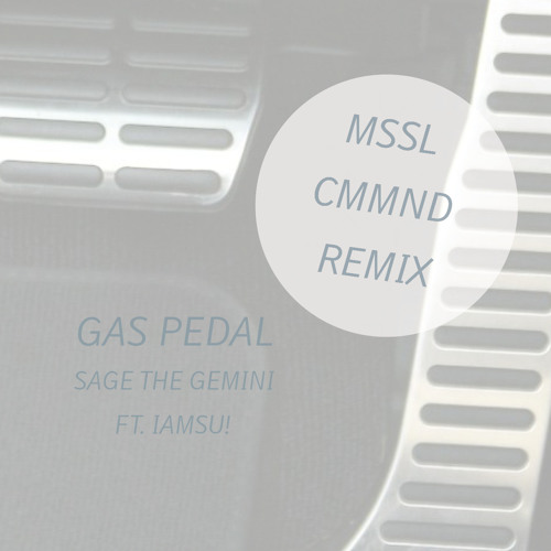 Sage the Gemini ft. IAmSu!  - Gas Pedal (MSSL CMMND Remix) Free Download!