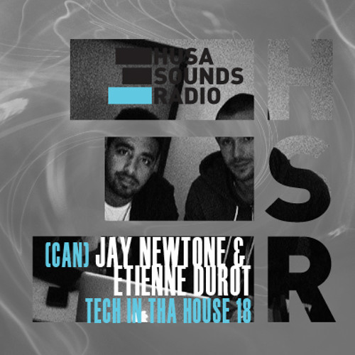 HSR: Tech In Tha House 18: Jay Newtone & Etienne Durot (CAN)