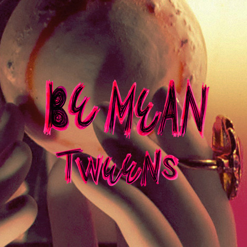 Tweens - Be Mean