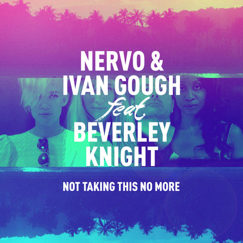 NERVO & Ivan Gough Ft. Beverley Knight - Not Taking This No More (Spag Heddy Remix)
