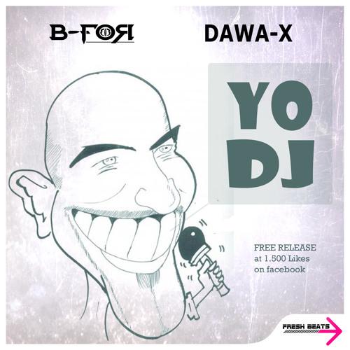 B - For & Dawa - X - Yo Dj (Free Gift At 1500 Likes)