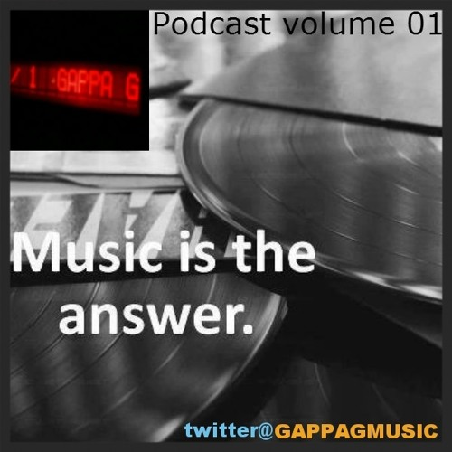 Gappa G Music Is The Answer Podcast Volume 01