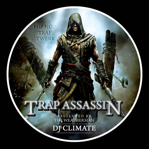 Presented by The Weather Man, DJ Climate - Trap Assassin (Hip Hop, Trap & Twerk)