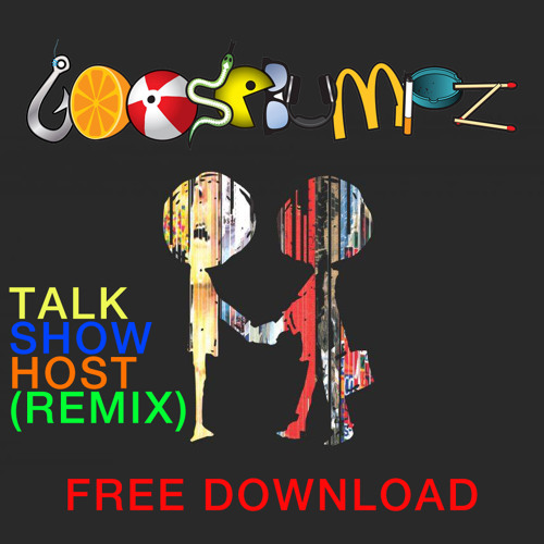 Radiohead - Talk Show Host (Goosebumpz Remix - UNOFFICIAL) [FREE DOWNLOAD]