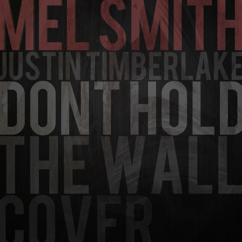 DON'T HOLD THE WALL (JT @JTimberlake Cover)