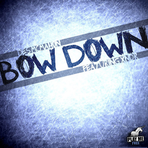 Des McMahon - Bow Down feat XNDR (Original Mix) [Play Me Free]