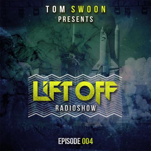Tom Swoon pres. LIFT OFF Radio - Episode 004