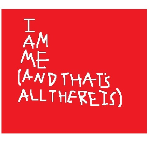 I Am Me (and That's All There Is)