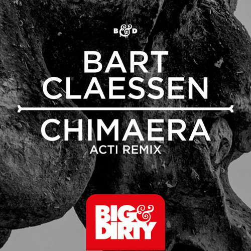 Bart Claessen - Chimaera (ACTI Remix) (Out Now) [Big & Dirty Recordings]