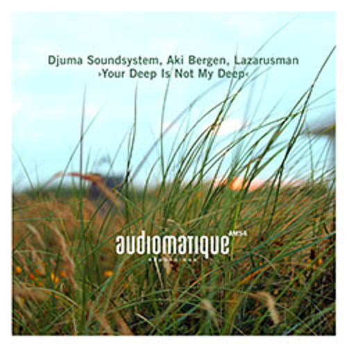 Djuma Soundsystem, Aki Bergen, Lazarusman - Your Deep Is Not My Deep (Aki Bergen Version)