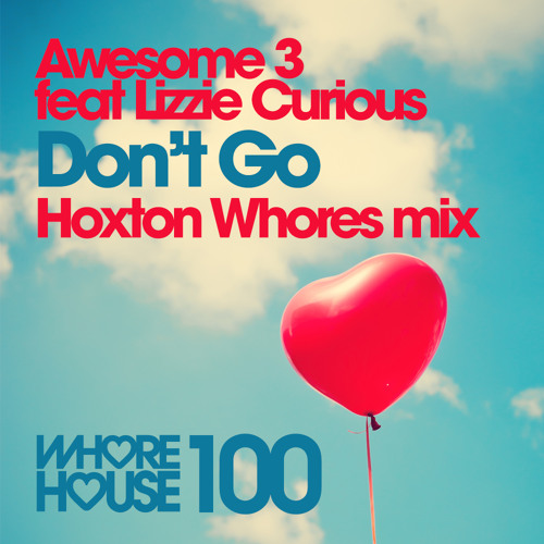 Awesome 3 feat Lizzie Curious - Don't Go (Hoxton Whores Remix) - Released 27.02.14 @Beatport.com