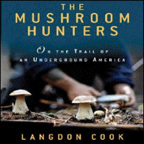 THE MUSHROOM HUNTERS By Langdon Cook, Read By Kevin Free
