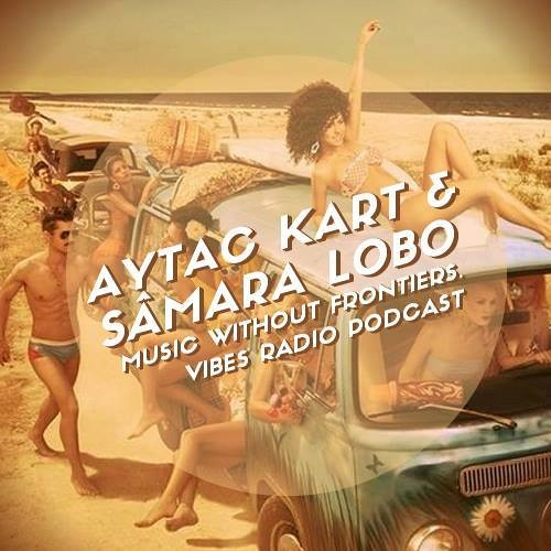 Aytac Kart & Sâmara Lobo - Music Without Frontiers. [Vibes Radio Podcast]