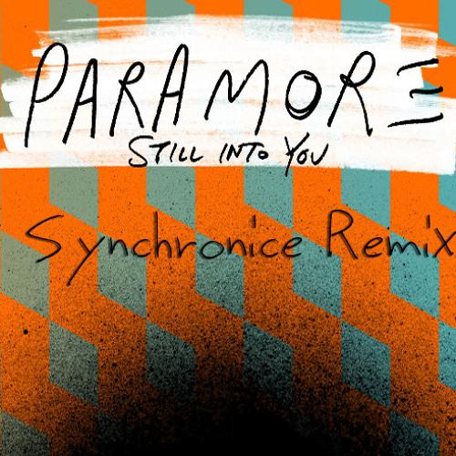 Paramore - Still Into You (Synchronice Remix) [FREE DL]