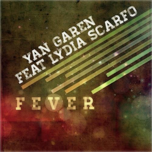Yan Garen Feat Lydia Scarfo - Fever (Original Mix) ***Out 08-01-14***
