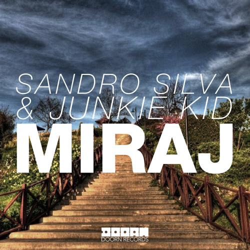 Sandro Silva & Junkie Kid - Miraj (OUT NOW)
