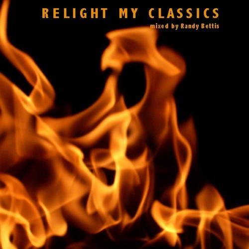 DJ Randy Bettis Presents  Relight My Classics | A 2013 Podcast