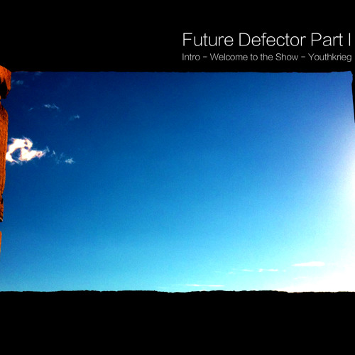 Future Defector Part I:  Intro / Welcome To The Show / Youthkrieg