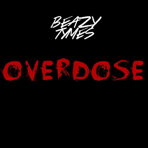 BeazyTymes - Overdose