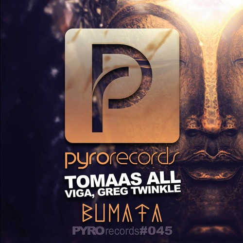 OUT NOW Tomaas All, Viga & Greg Twinkle - Bumata (original mix) OUT ON PYRO RECORDS