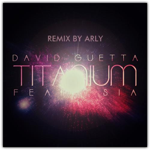 David Guetta - Titanium (Arly Remix)