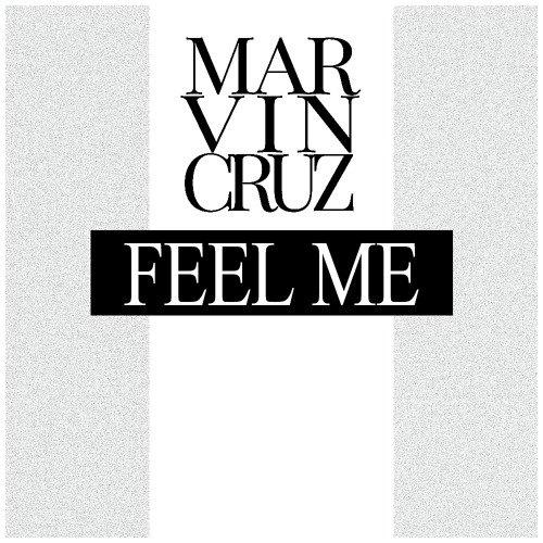 Marvin Cruz - Feel Me