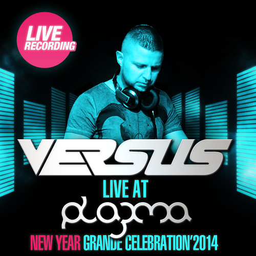 Versus - Live @ Plazma (New Year Celebration'2014) (FREE DOWNLOAD)