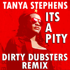 """Tanya Stephens """"Its a Pity"""" (Dirty Dubsters Dub Remix) Free Download"""