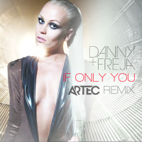 Danny & Freja - If Only You (Artec Remix)
