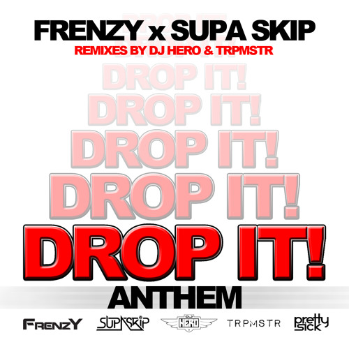 Frenzy x Supa Skip - Dropt it! Anthem (Dj Hero Remix) *Preview* Available 2-17-14