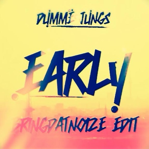 Early by Dumme Jungs (Bringdatnoize VIP)