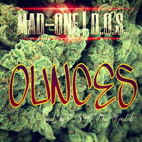 Ounces (featuring Mad-One, D.O.S. & Poppadop)