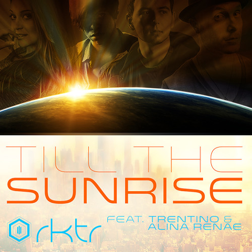 Till The Sunrise - RKTR Ft. Trentino & Alina Renae