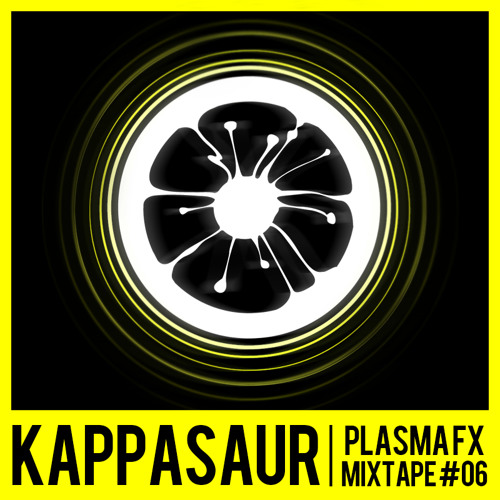 PLASMA FX MIXTAPE #06 - KAPPASAUR